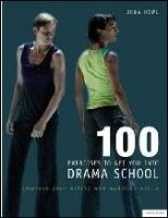 100 Exercises to get you into Drama School: Improve Your acting and audition skills. Book